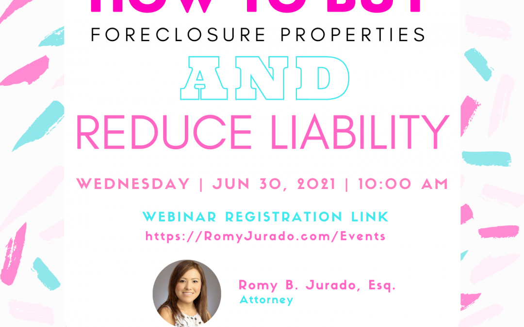 How to buy Foreclosure Properties and reduce Liability with Attorney Romy B. Jurado