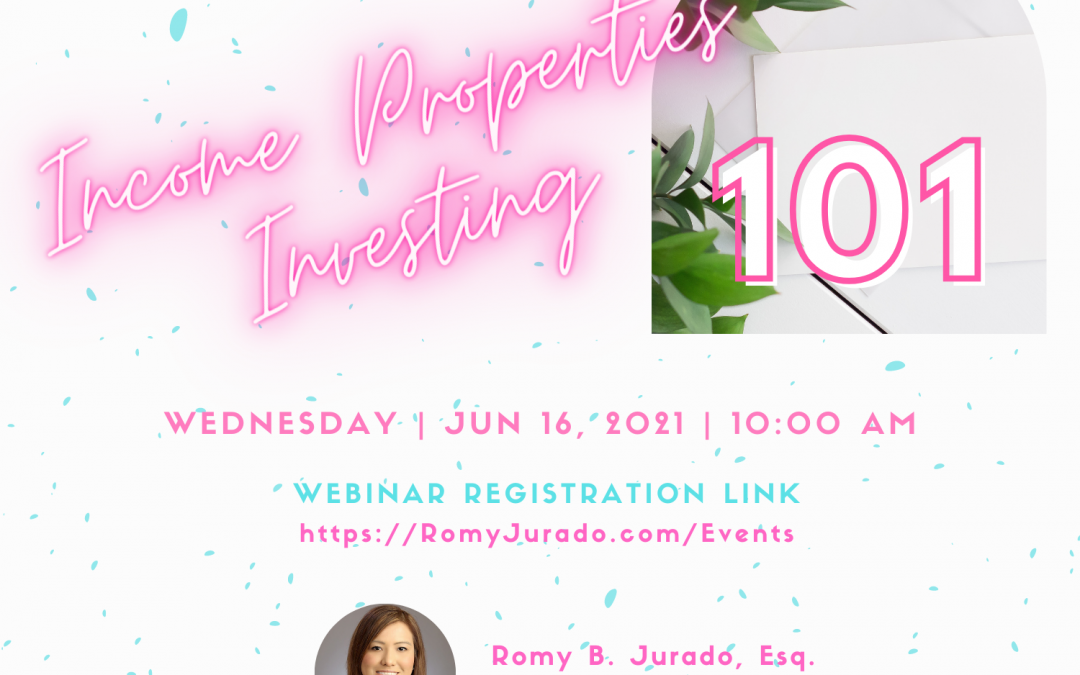 Income Properties Investing 101 with Attorney Romy B. Jurado