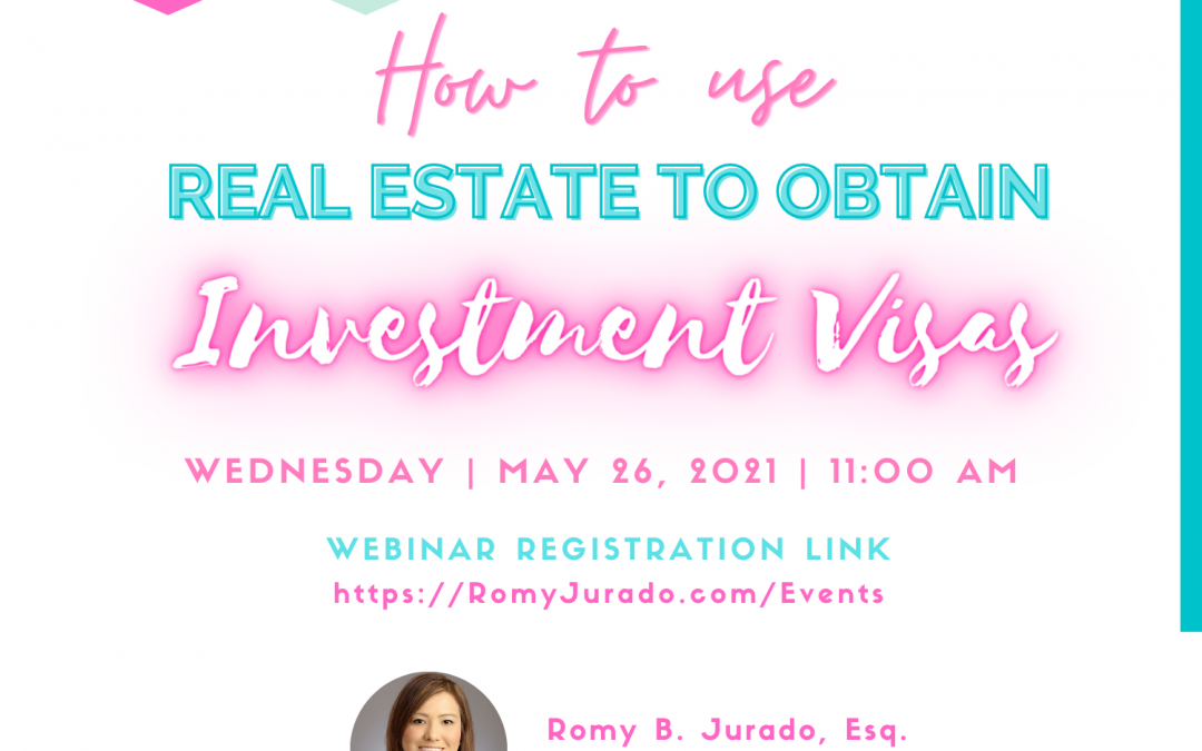 How to use Real Estate to Obtain Investment Visas with Attorney Romy B. Jurado